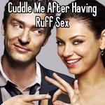 Cuddle Me After Having Ruff Sex