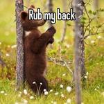 Rub my back