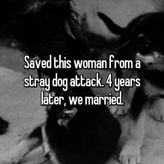 Saved this woman from a stray dog attack. 4 years later, we married.