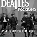 ur too punk rock for a job