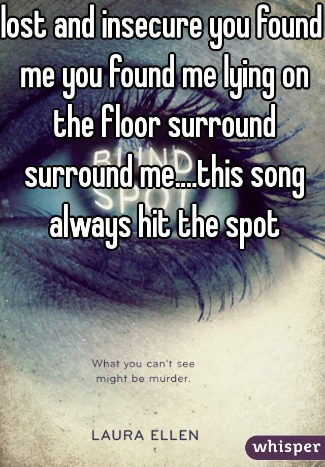Superb Lost And Insecure You Found Me You Found Me Lying On The Floor Surround  Surround Me....this ...