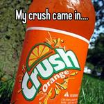 My crush came in....