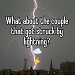 What about the couple that got struck by lightning? ☁️ ⚡️