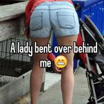 A lady bent over behind me 😁