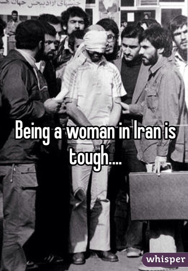 Being a woman in Iran is tough....
