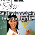SWEET, you're exactly who I want to teach my kids!