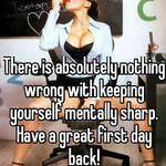 There is absolutely nothing wrong with keeping yourself mentally sharp. Have a great first day back!