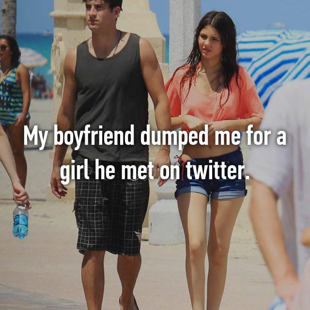 My boyfriend dumped me for a girl he met on twitter.
