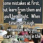I believe in you! You'll make some mistakes at first,  but learn from them and you'll be all right.  When times get tough, remember why you started  teaching in the first place.