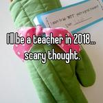 I'll be a teacher in 2018... scary thought.
