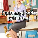 If you're a supply teacher you're screwed