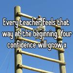 Every teacher feels that way at the beginning. Your confidence will grow x
