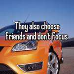 They also choose friends and don't focus