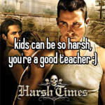 kids can be so harsh, you're a good teacher :)