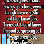 I was the person that always got chose, even though I never so shit and they know this. Turns out they all knew I'm good at speaking so I always presented. Works for me.