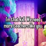 I'm that kid. We need more teachers like you.