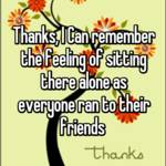 Thanks, I Can remember the feeling of sitting there alone as everyone ran to their friends