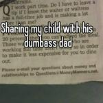 Sharing my child with his dumbass dad