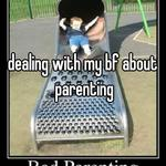 dealing with my bf about parenting