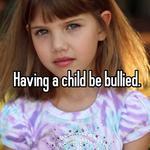 Having a child be bullied.