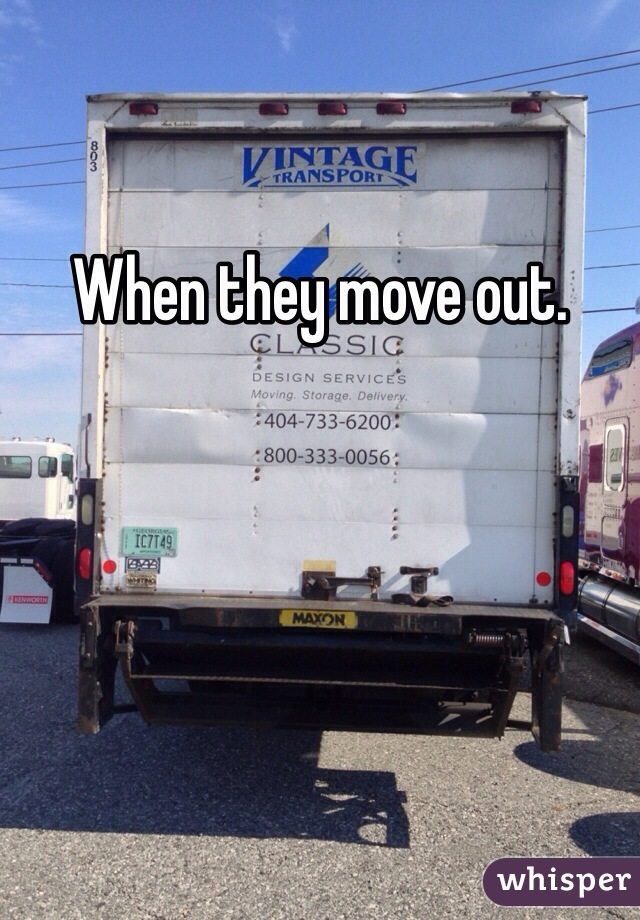 When they move out.