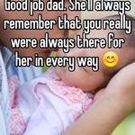 Good job dad. She'll always remember that you really were always there for her in every way 😊