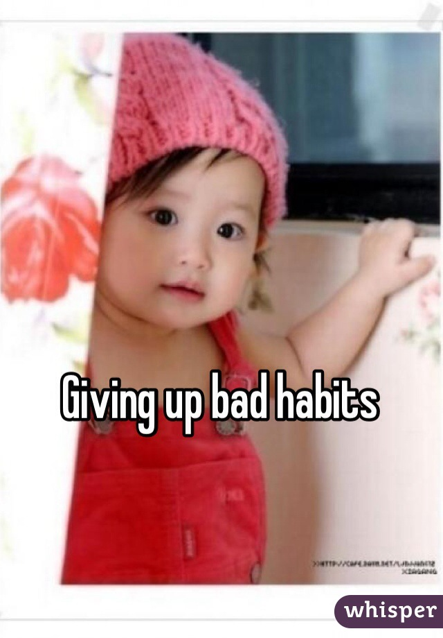 Giving up bad habits