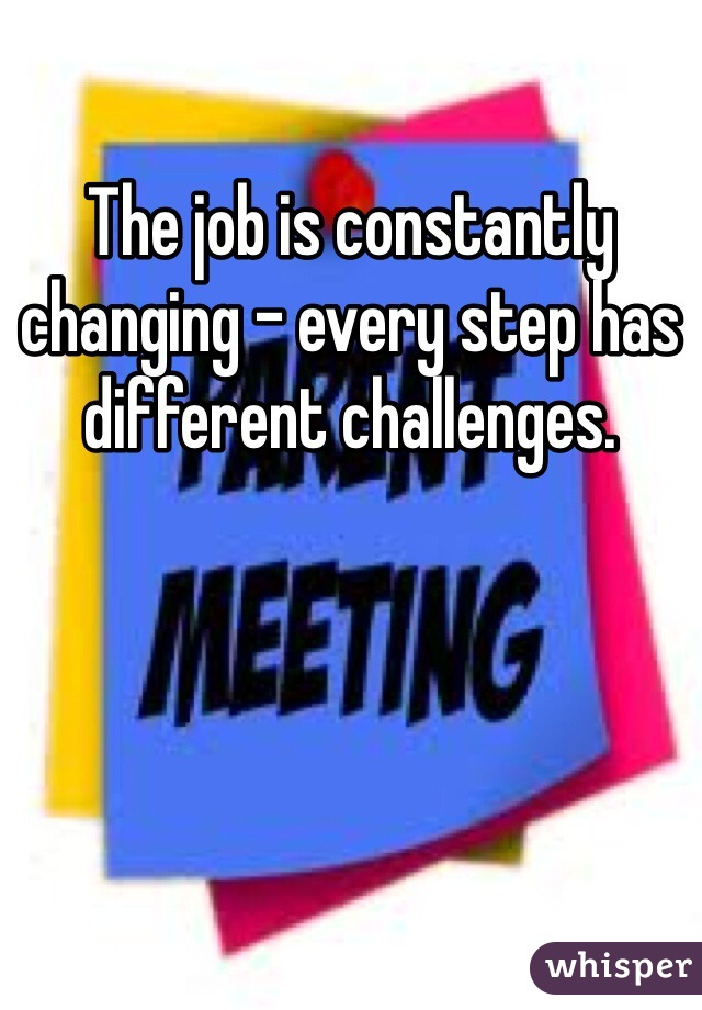 The job is constantly changing - every step has different challenges.