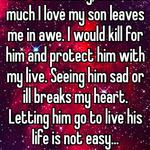 Not a difficulty, but how much I love my son leaves me in awe. I would kill for him and protect him with my live. Seeing him sad or ill breaks my heart. Letting him go to live his life is not easy...