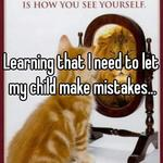 Learning that I need to let my child make mistakes...