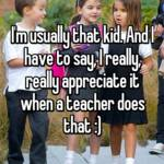 I'm usually that kid. And I have to say, I really, really appreciate it when a teacher does that :)
