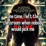 One time, I left the classroom when nobody would pick me