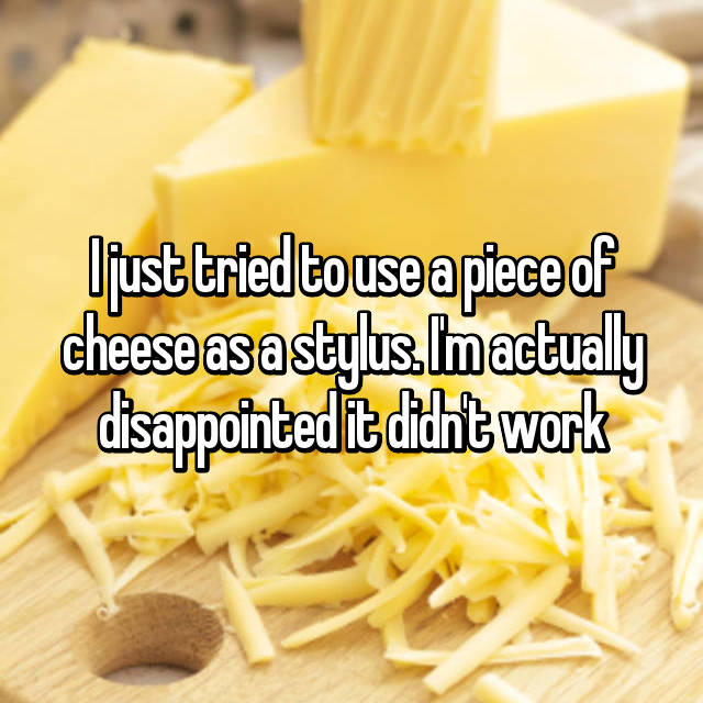 I just tried to use a piece of cheese as a stylus. I'm actually disappointed it didn't work