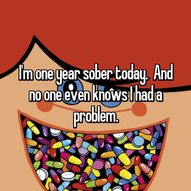 I'm one year sober today.  And no one even knows I had a problem.