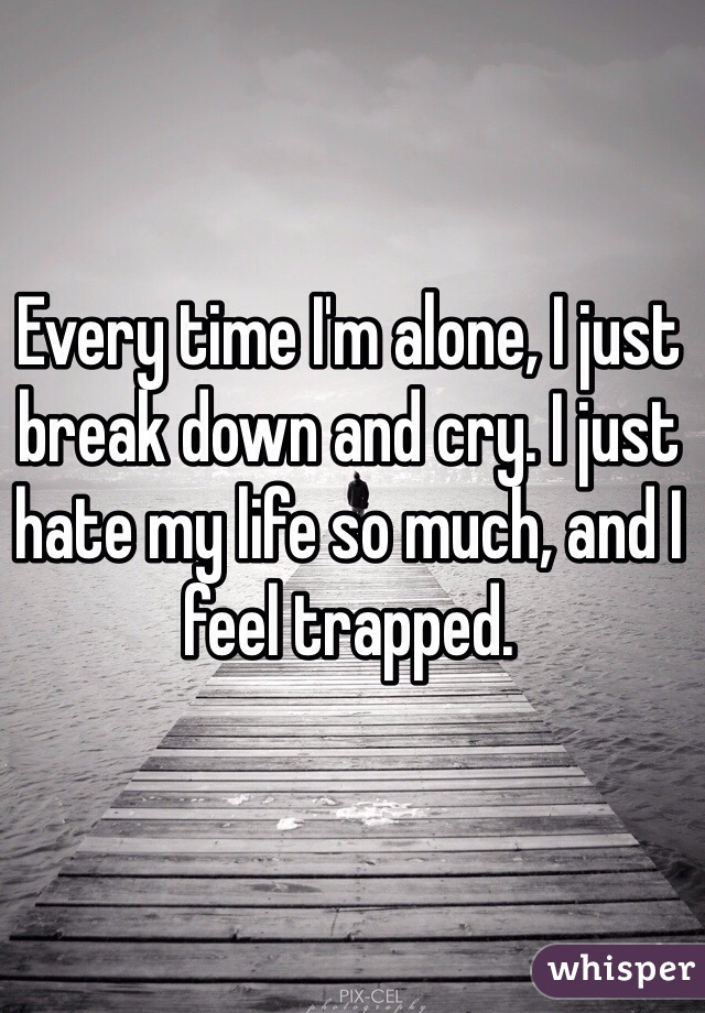 I am really down and feel trapped.?
