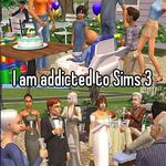 I am addicted to Sims 3