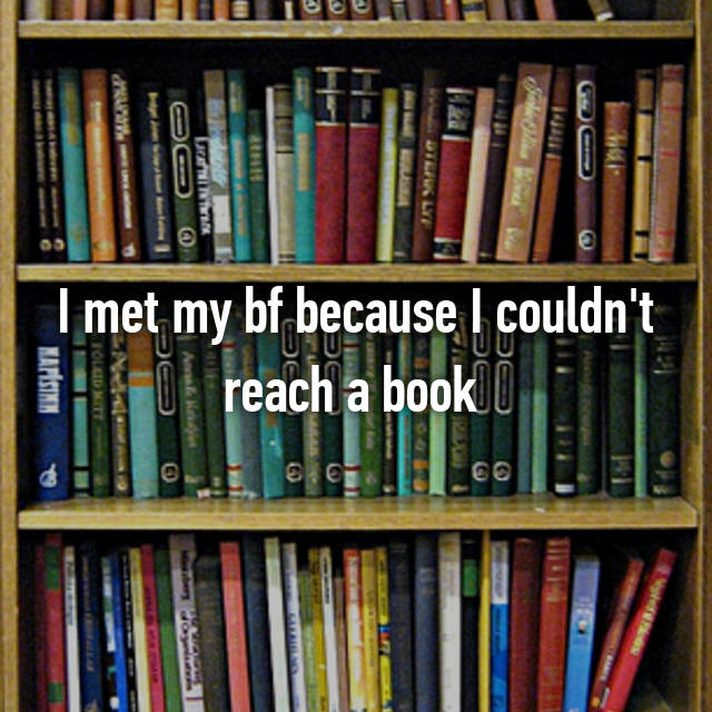 I met my bf because I couldn't reach a book