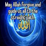 May Allah forgive and guide us all to the straight path.