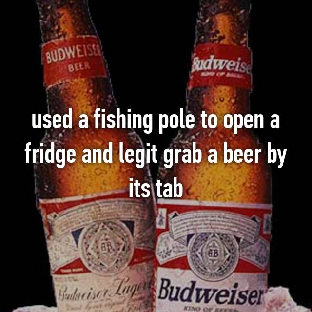 used a fishing pole to open a fridge and legit grab a beer by its tab