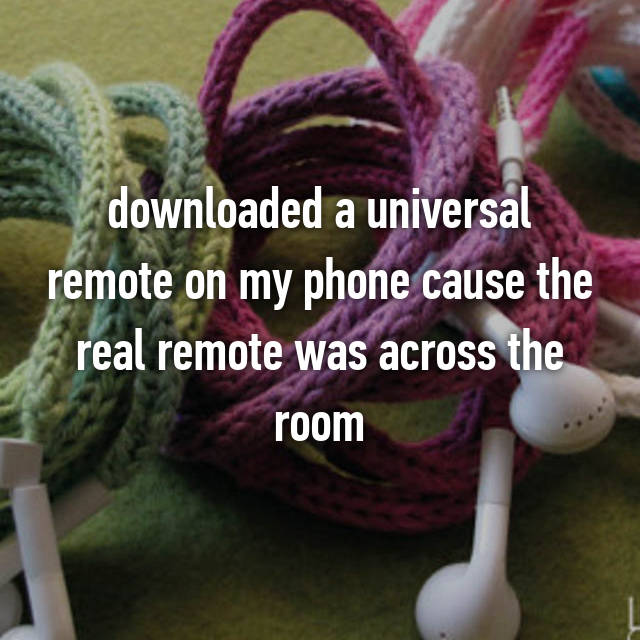 downloaded a universal remote on my phone cause the real remote was across the room