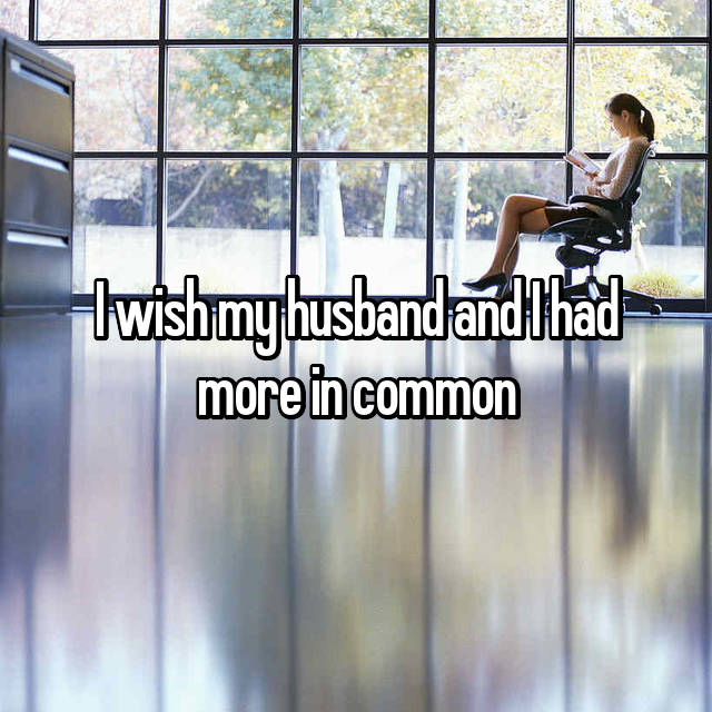 I wish my husband and I had more in common