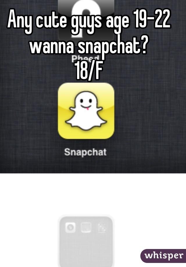 Any cute guys age 19-22 wanna snapchat? 18/F