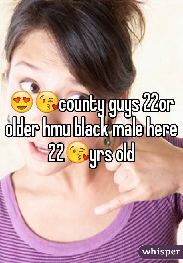 😍😘county guys 22or older hmu black male here 22😘yrs old
