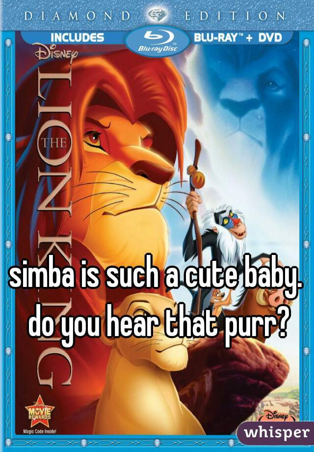 simba is such a cute baby. do you hear that purr?