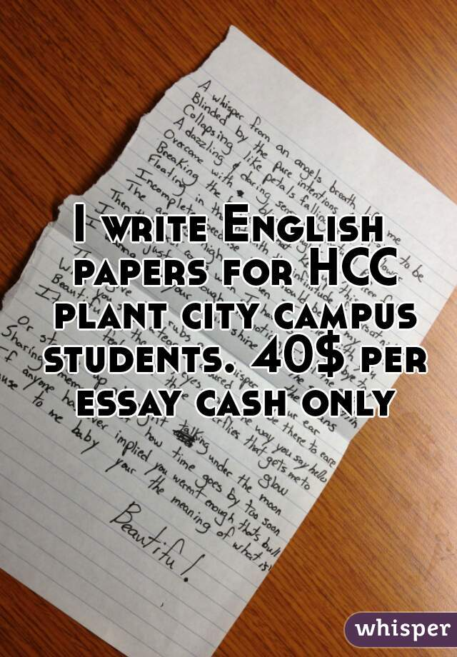 I write English papers for HCC plant city campus students. 40$ per essay cash only