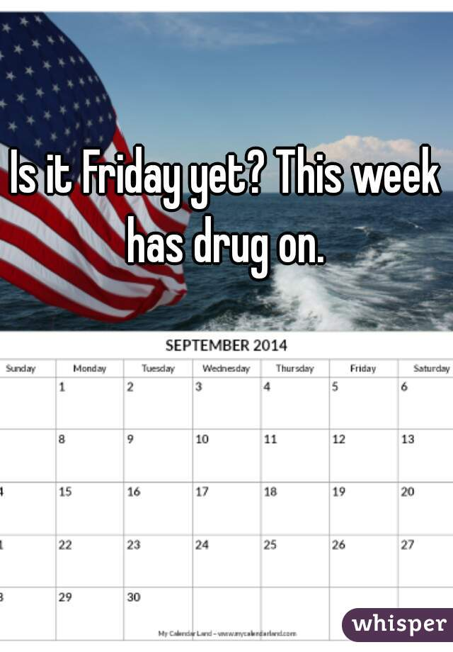 Is it Friday yet? This week has drug on.
