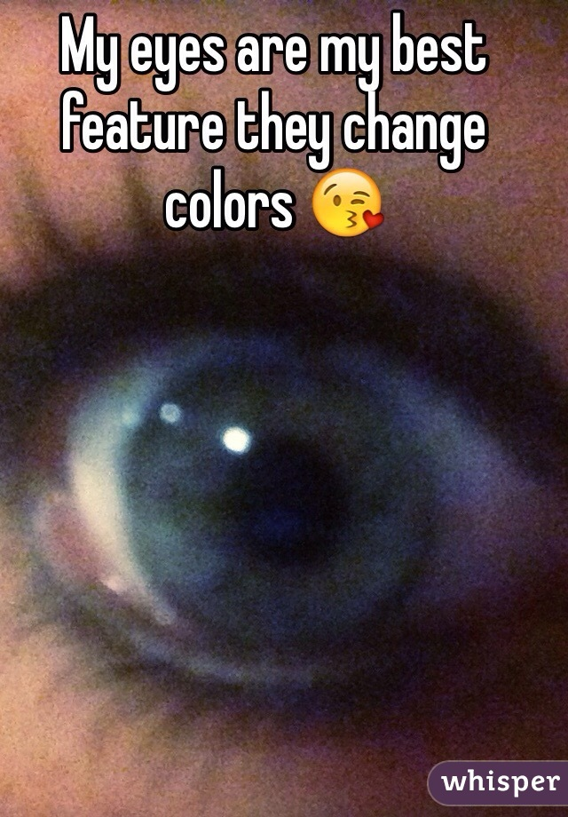 My eyes are my best feature they change colors 😘