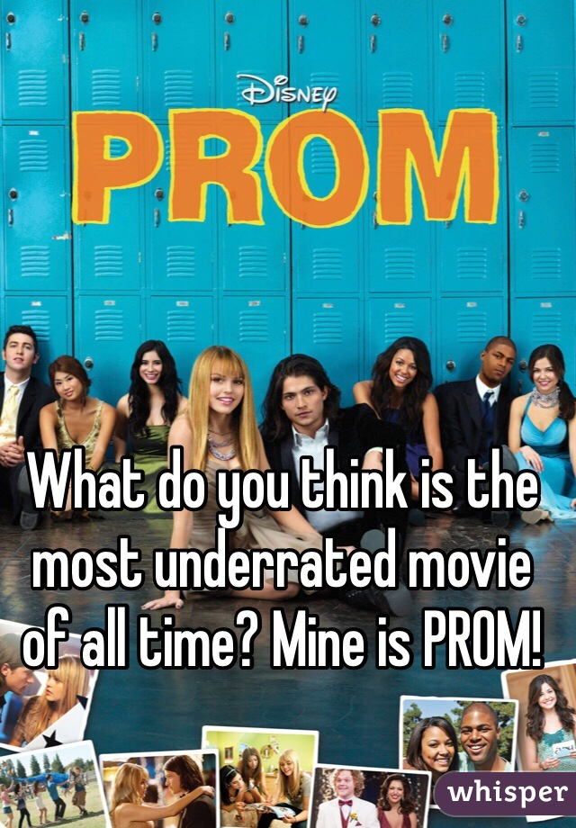 What do you think is the most underrated movie of all time? Mine is PROM!
