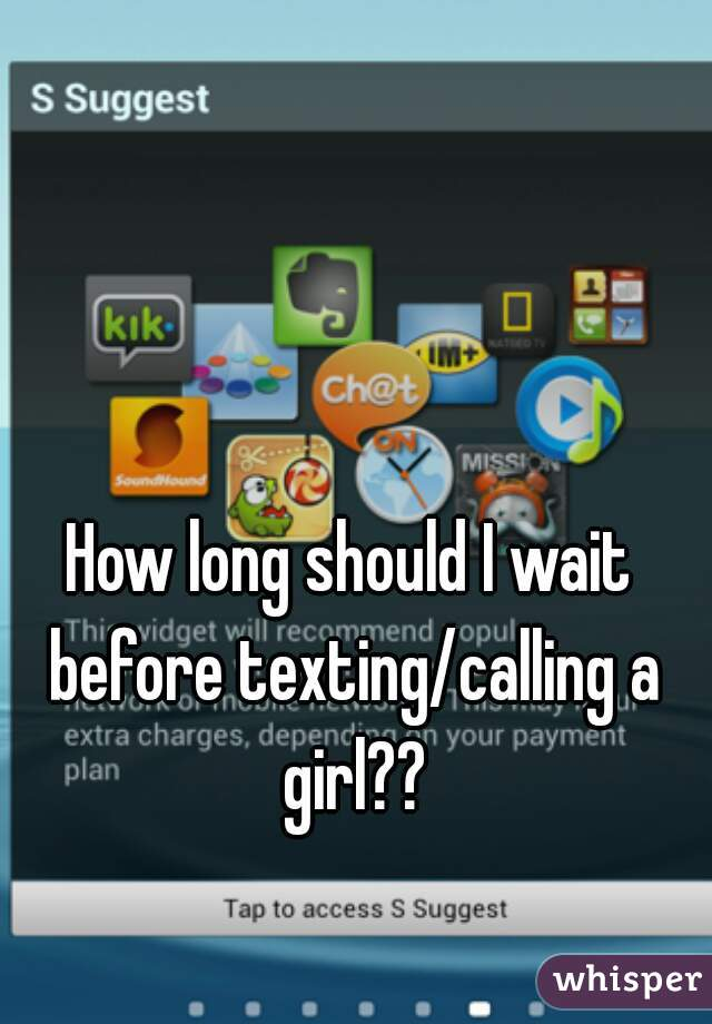 How long should I wait before texting/calling a girl??