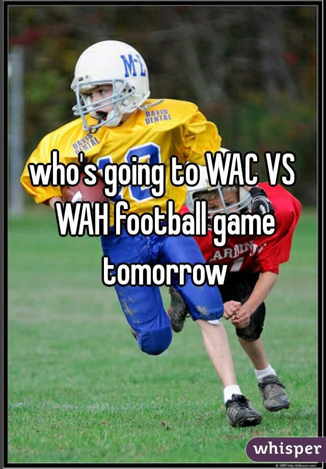 who's going to WAC VS WAH football game tomorrow